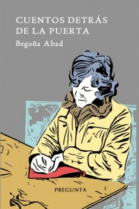 """""""Cuentos detrás de la puerta"""" de Begoña Abad es la tercera obra editada por Pregunta Ediciones en seis meses de andadura como editorial."""